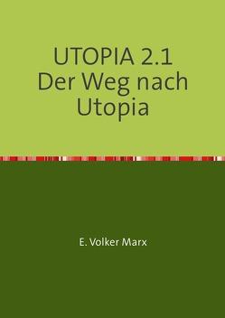 UTOPIA 2.1 Der Weg nach Utopia von Marx,  E. Volker