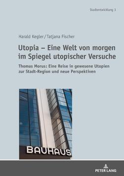 Utopia – Eine Welt von morgen im Spiegel utopischer Versuche von Fischer,  Tatjana, Kegler,  Harald