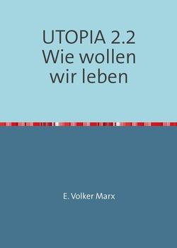 UTOPIA / UTOPIA 2.2 Wie wollen wir leben von Marx,  E. Volker