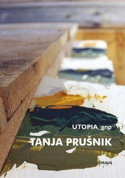 Utopia_gnp von Prušnik,  Tanja