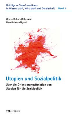 Utopien der Sozialpolitik von Kubon-Gilke,  Gisela, Maier-Rigaud,  Remi