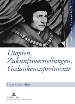 Utopien, Zukunftsvorstellungen, Gedankenexperimente von Geus,  Klaus