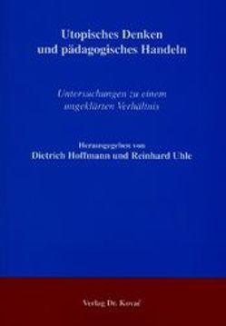 Utopisches Denken und pädagogisches Handeln von Hoffmann,  Dietrich, Uhle,  Reinhard
