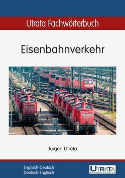 Utrata Fachwörterbuch: Eisenbahnverkehr Englisch-Deutsch von Lietmann,  Anke, Linnenbrink,  Ulrike, Supianek,  Beate, Utrata,  Jürgen, Wiechert,  Ingrid