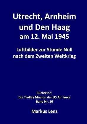Utrecht, Arnheim und Den Haag am 12. Mai 1945 von Lenz,  Markus