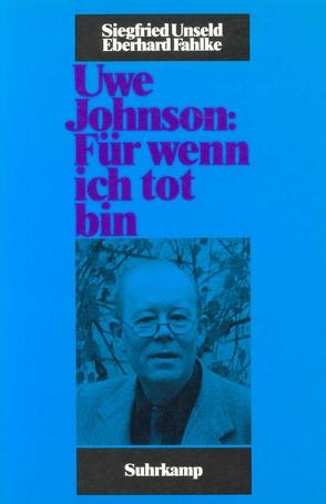 Uwe Johnson: »Für wenn ich tot bin« von Fahlke,  Eberhard, Unseld,  Siegfried