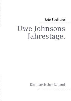 Uwe Johnsons Jahrestage von Seelhofer,  Udo