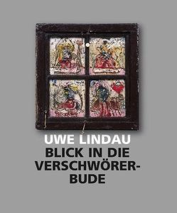 Uwe Lindau – Blick in die Verschwörerbude von Franzke,  Andreas, Weber,  Sylvia C