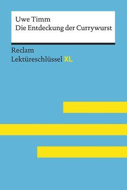 Die Entdeckung der Currywurst von Uwe Timm: Lektüreschlüssel mit Inhaltsangabe, Interpretation, Prüfungsaufgaben mit Lösungen, Lernglossar. (Reclam Lektüreschlüssel XL) von Scholz,  Eva-Maria