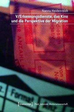 V/Erkennungsdienste, das Kino und die Perspektive der Migration von Heidenreich,  Nanna