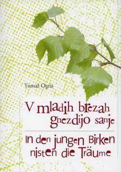 V mladih brezah gnezdijo sanje /In den jungen Birken nisten die Träume von Ogris,  Tomaž