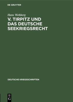 v. Tirpitz und das deutsche Seekriegsrecht von Wehberg,  Hans