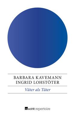 Väter als Täter von Kavemann,  Barbara, Lohstöter,  Ingrid