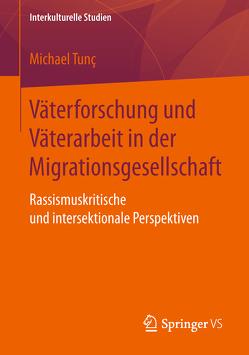 Väterforschung und Väterarbeit in der Migrationsgesellschaft von Tunç,  Michael