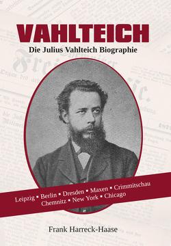 Vahlteich – Die Julius Vahlteich Biographie von Frank,  Harreck-Haase