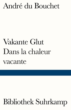 Vakante Glut/Dans la chaleur vacante von Bouchet,  André du, Celan,  Paul