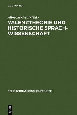 Valenztheorie und historische Sprachwissenschaft von Greule,  Albrecht