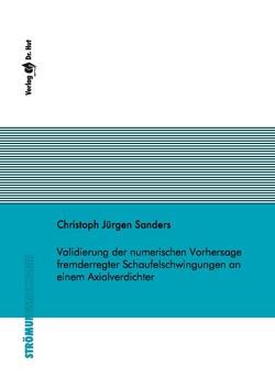 Validierung der numerischen Vorhersage fremderregter Schaufelschwingungen an einem Axialverdichter von Sanders,  Christoph Jürgen
