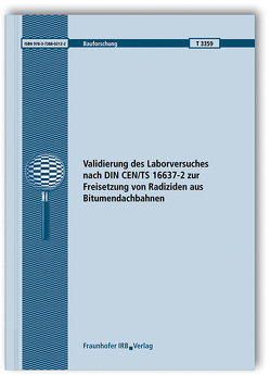 Validierung des Laborversuches nach DIN CEN/TS 16637-2 zur Freisetzung von Radiziden aus Bitumendachbahnen. Abschlussbericht. von Hübner,  Sabine, Schwerd,  Regina