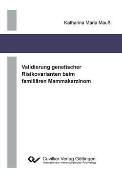 Validierung genetischer Risikovarianten beim familiären Mammakarzinom von Mauß,  Katharina