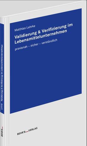 Validierung & Verifizierung im Lebensmittelunternehmen von Lehrke,  Matthias