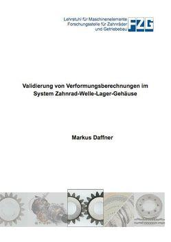 Validierung von Verformungsberechnungen im System Zahnrad-Welle-Lager-Gehäuse von Daffner,  Markus