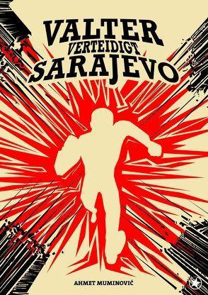 Valter verteidigt Sarajevo von Muminovic,  Ahmet
