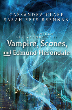 Vampire, Scones und Edmund Herondale von Brennan,  Sarah Rees, Clare,  Cassandra, Köbele,  Ulrike