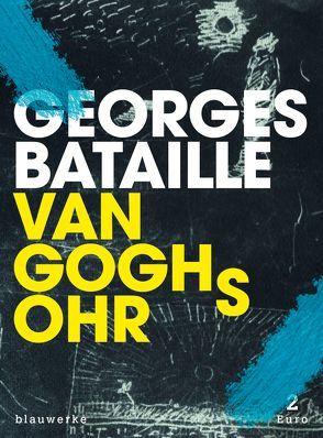 Van Goghs Ohr von Bataille,  Georges, Bertoncini,  Valeska