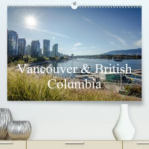 Vancouver & British Columbia (Premium, hochwertiger DIN A2 Wandkalender 2020, Kunstdruck in Hochglanz) von Blaschke,  Philipp