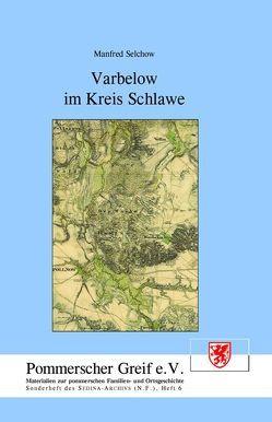 Varbelow im Kreis Schlawe von Kolb,  Ingeborg, Kuritz,  Henry, Ott,  Margret, Selchow,  Manfred