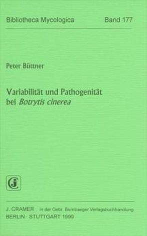 Variabilität und Pathogenität bei Btrytis cinerea von Buttner,  Peter