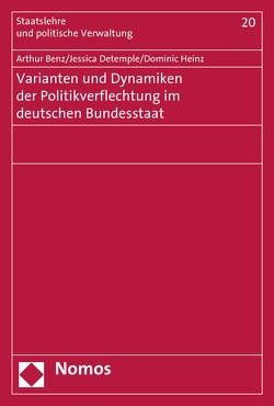 Varianten und Dynamiken der Politikverflechtung im deutschen Bundesstaat von Benz,  Arthur, Detemple,  Jessica, Heinz,  Dominic