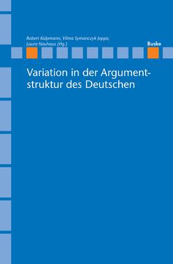 Variation in der Argumentstruktur des Deutschen von Külpmann,  Robert, Neuhaus,  Laura, Symanczyk Joppe,  Vilma