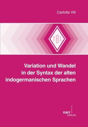 Variation und Wandel in der Syntax der alten indogermanischen Sprachen von Viti,  Carlotta