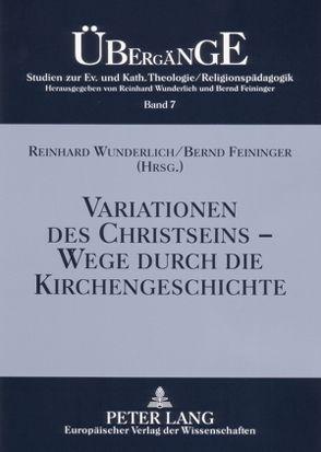Variationen des Christseins – Wege durch die Kirchengeschichte von Feininger,  Bernd, Wunderlich,  Reinhard