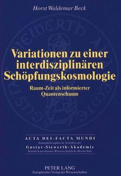 Variationen zu einer interdisziplinären Schöpfungskosmologie von Beck,  Horst W
