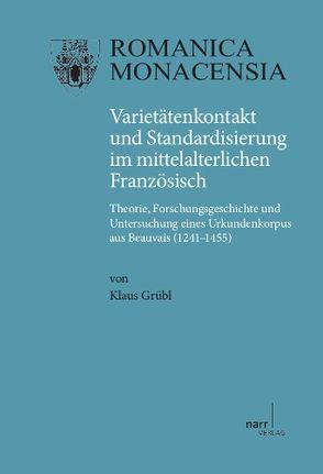 Varietätenkontakt und Standardisierung im mittelalterlichen Französisch von Grübl,  Klaus