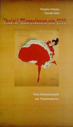 Varieté-Tänzerinnen um 1900 von Balk,  Claudia, Ochaim,  Brygida, Pieckenbrock,  Marietta