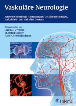 Vaskuläre Neurologie von Diener,  Hans-Christoph, Hermann,  Dirk M., Steiner,  Thorsten