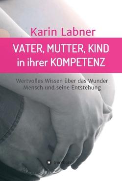 Vater, Mutter, Kind in ihrer Kompetenz von Labner,  Karin