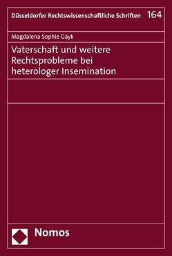 Vaterschaft und weitere Rechtsprobleme bei heterologer Insemination von Gayk,  Magdalena Sophie