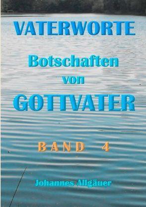 VATERWORTE – Botschaften von GOTTVATER Band 4 von Allgäuer,  Johannes