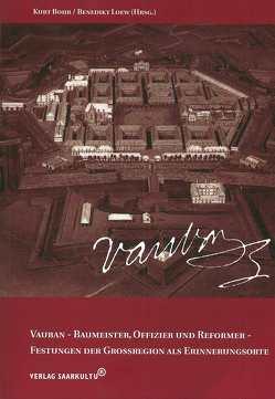 Vauban – Baumeister, Offizier und Reformer – Festungen der Großregion als Erinnerungsorte von Bohr,  Kurt, Loew,  Benedikt