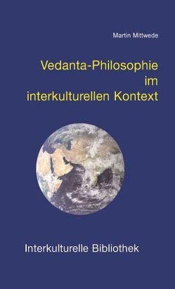 Vedanta-Philosophie im interkulturellen Kontext von Mittwede,  Martin