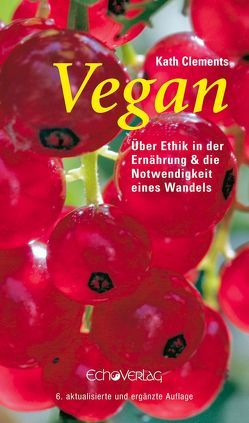 Vegan von Bauer,  Daniel, Clages,  Andrea, Clements,  Kath, Haferbeck,  Edmund, Leitzmann,  Claus, Thomsen,  Lars