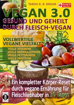 Vegan 3.0 – Gesund und geheilt durch Fleisch-Vegan von Braun,  Tabou Banganté Blessing