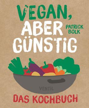 Vegan, aber günstig – Das Kochbuch von Bolck,  Patrick