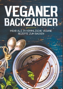 Vegan Backen – Mehr als 34 himmlische Vegane Rezepte zum Backen von Ramp,  Hanna