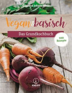 Vegan & basisch – Das Grundkochbuch von Ebner,  Johann